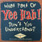 Item_490_what_part_of_yee_hah_dont_you_understand_sign